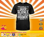 [LIMITED] Your inability to grasp science is not a valid argument shirt