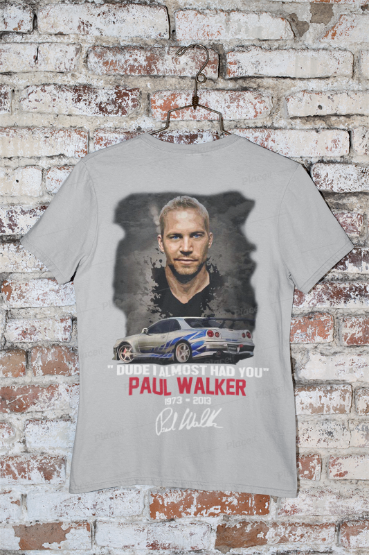 [AUTHENTIC] – Dude I almost had you Paul Walker 1973 2013 signature shirt