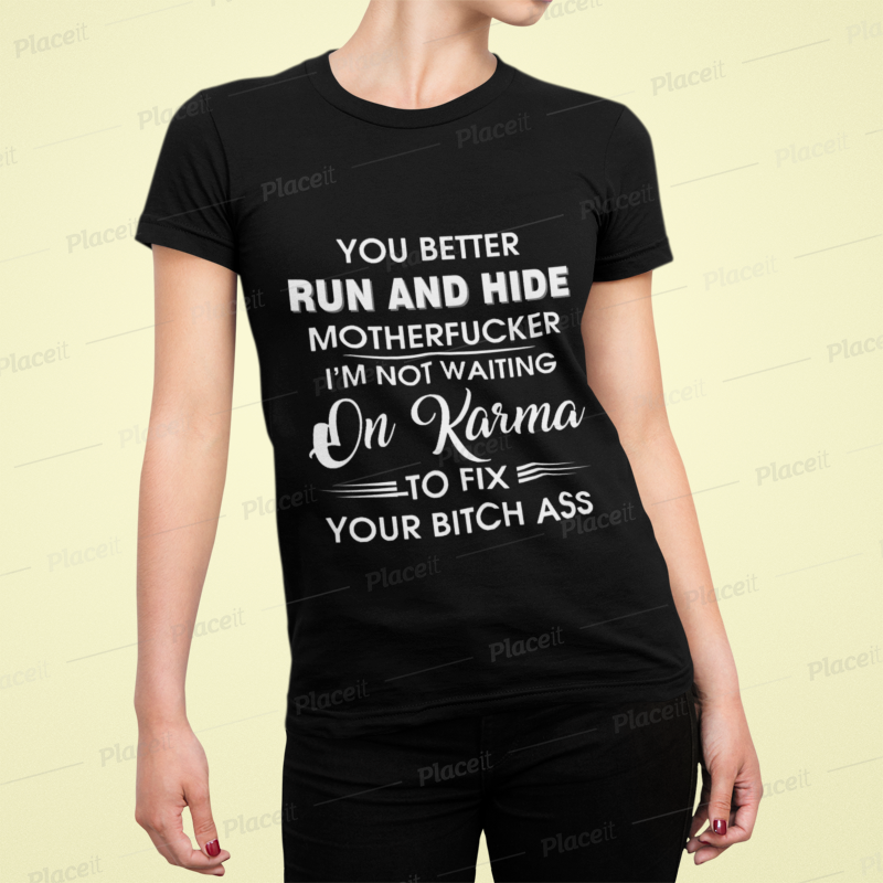 [AUTHENTIC] You Better Run And Hide Motherfucker Im Not Waiting On Karma Shirt