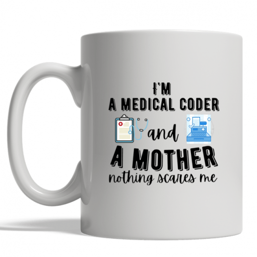 Hot Im a medical coder and a mother nothing scares me mug