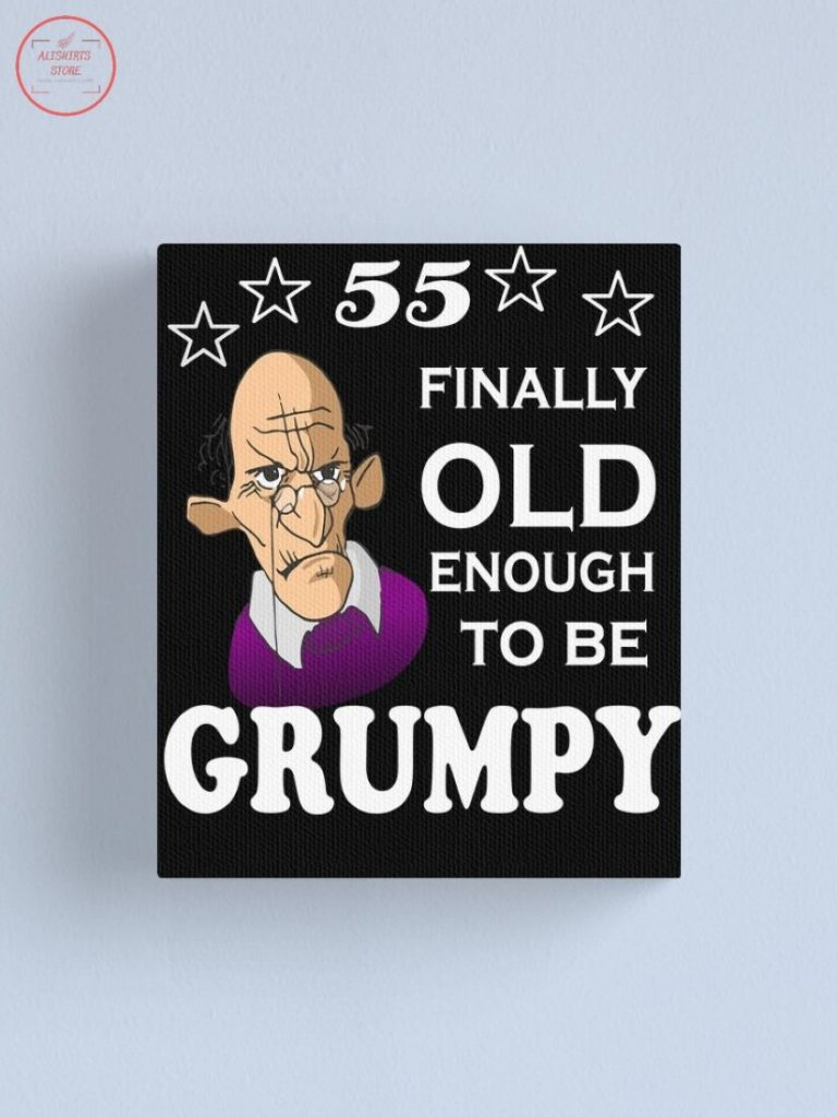 Official 55 Finally Old Enough To Be Grumpy Canvas Print