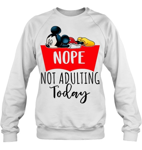 Mickey nope not adulting today shirt