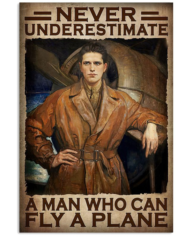 Never underestimate a man who can fly a plane poster