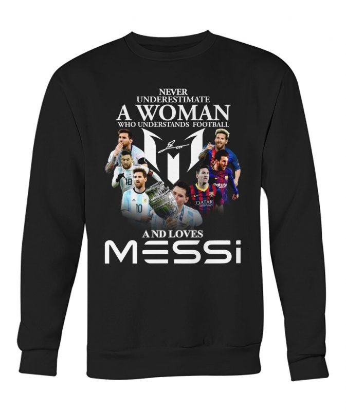 Never underestimate a woman who understands football and loves messi shirt
