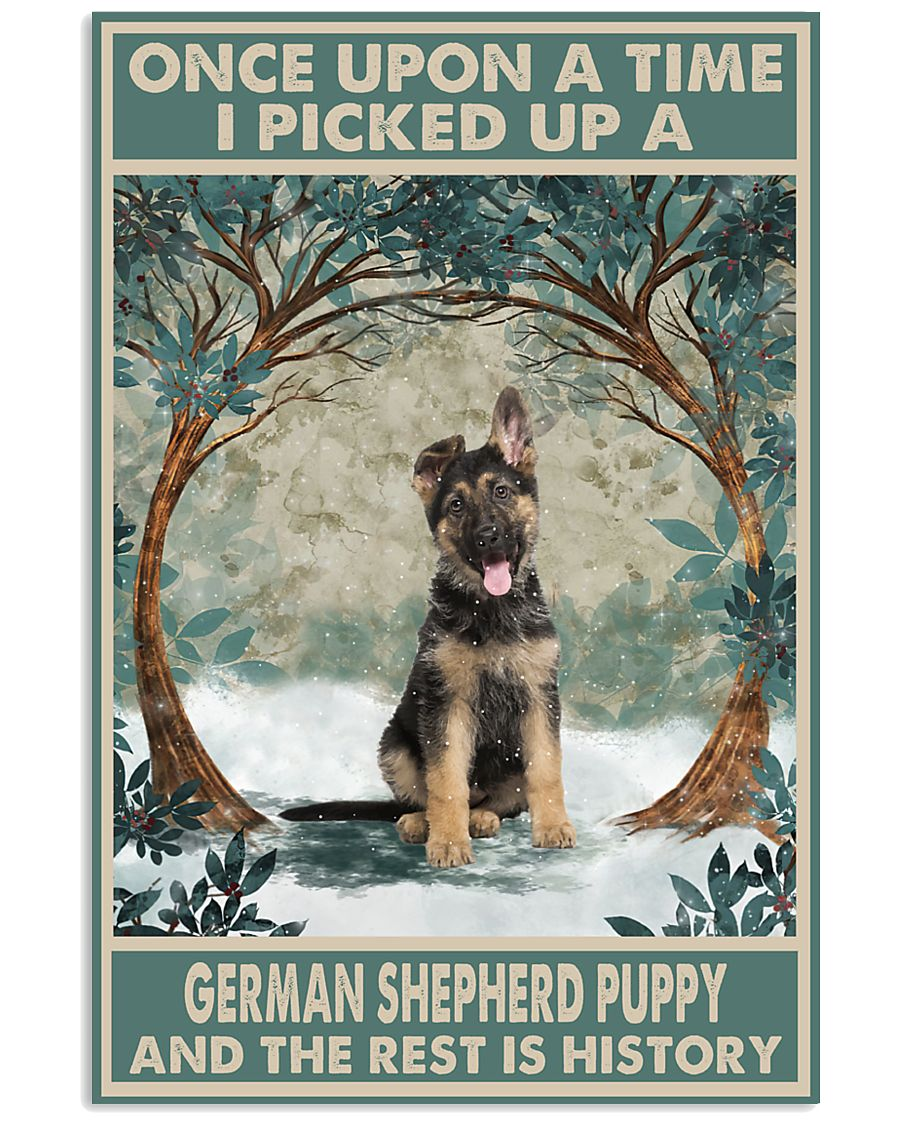 Once upon a time I picked up a german shepherd puppy and the rest is history poster