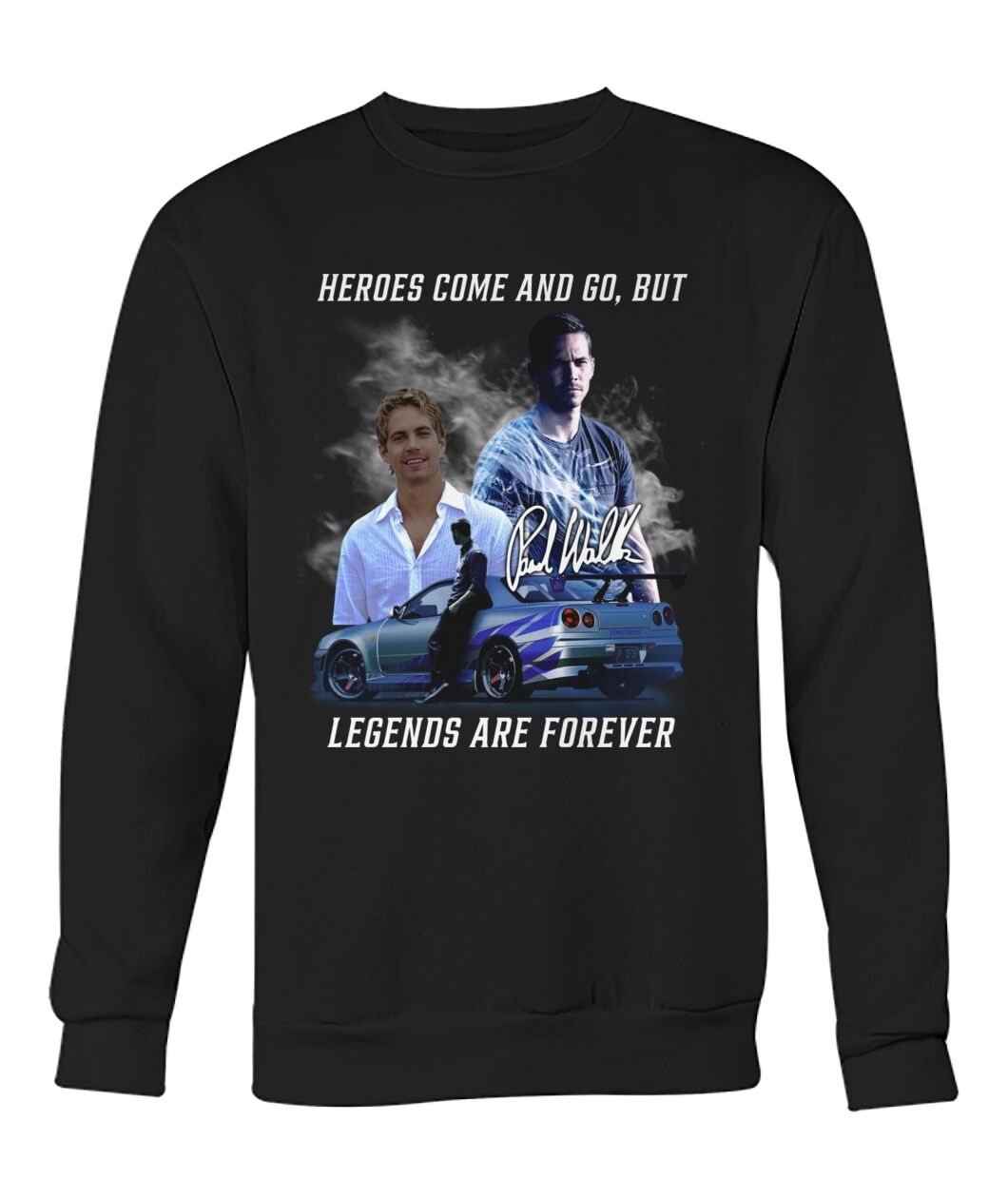 Paul Walker Heroes come and go but legens are forever shirt