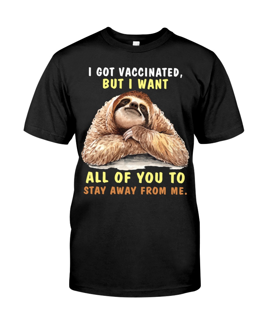 Sloth i got vaccinated but i want all of you to saty away from me shirt