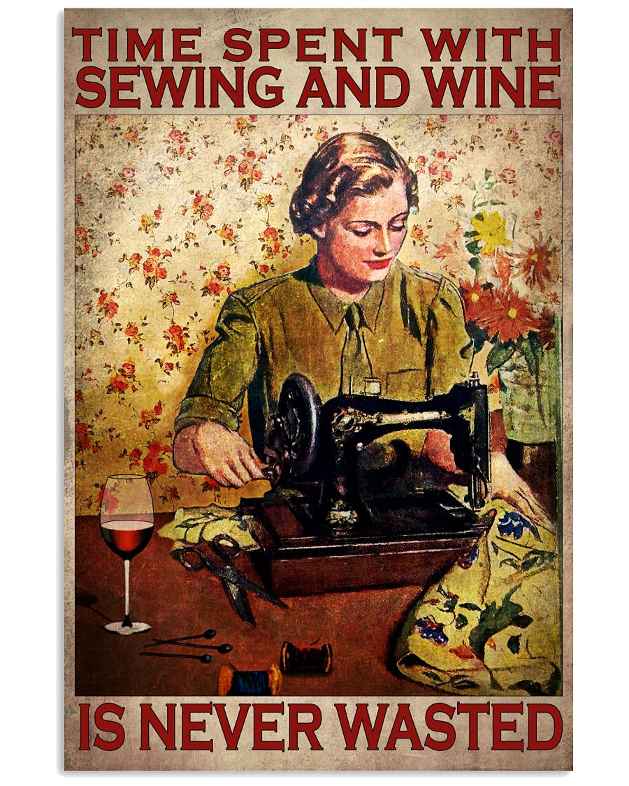 Time spent with sewing and wine is never wasted poster