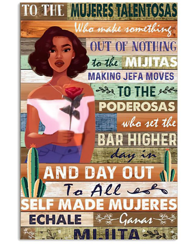 To the mujeres talentosas who make something out of nothing to the mijitas poster