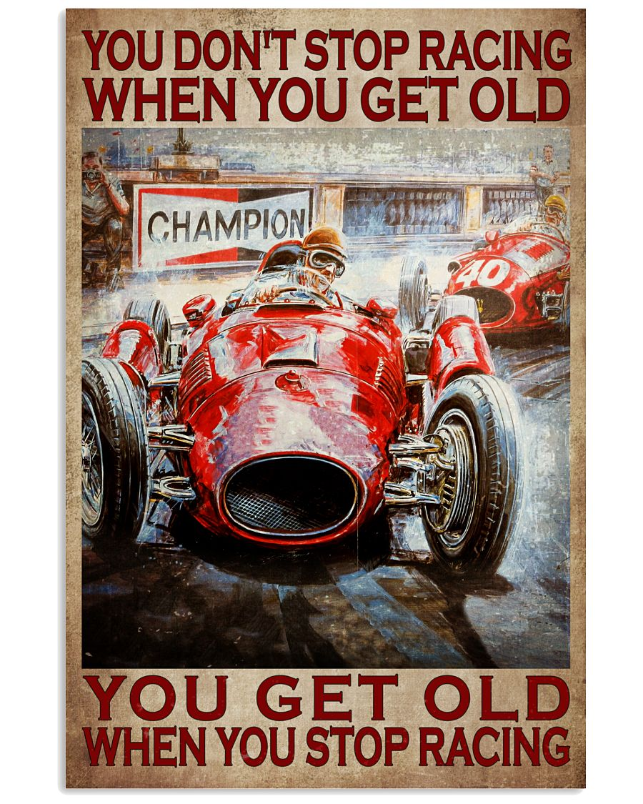 You don't stop racing when you get old poster