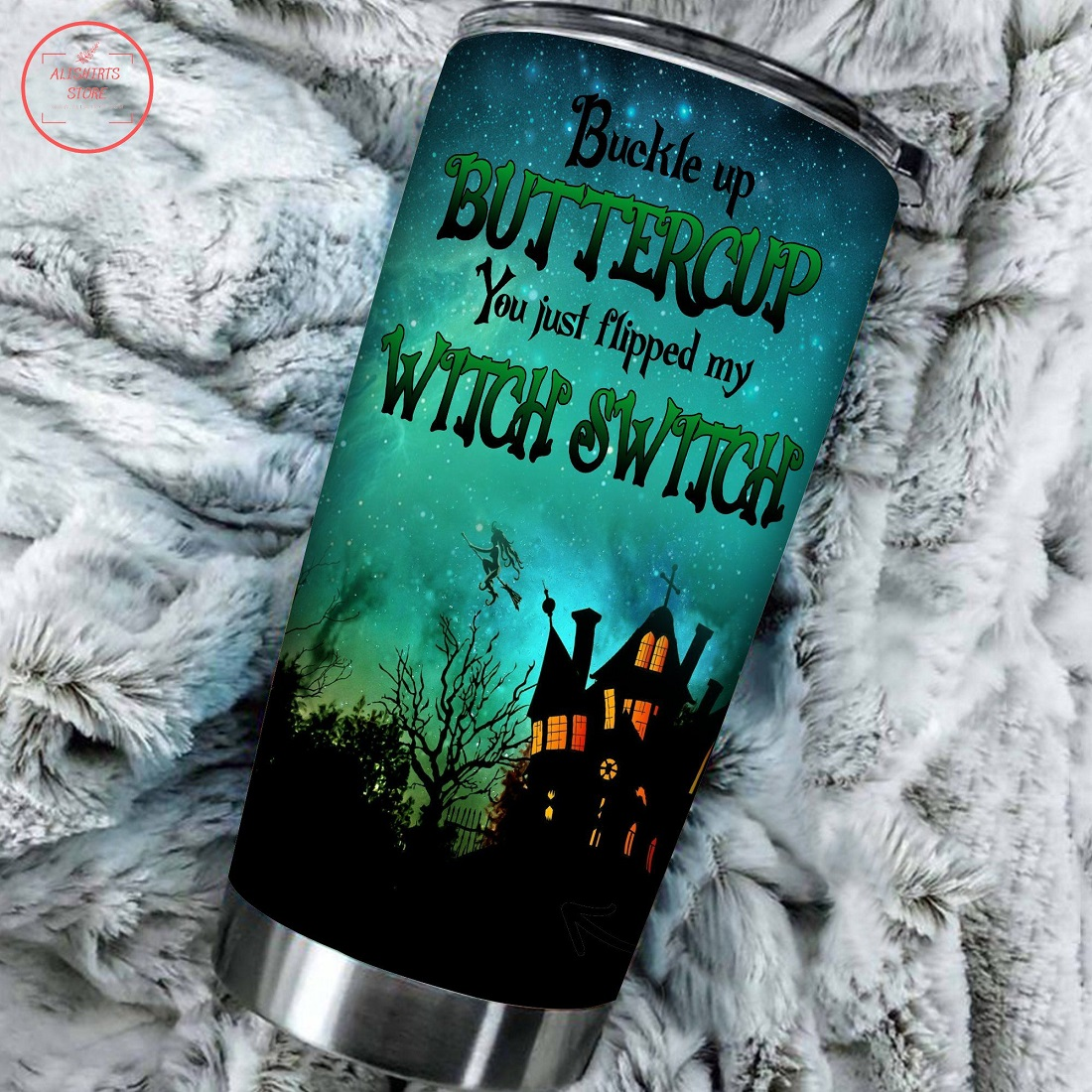 Buckle up buttercup you just flipped my witch switch Tumbler